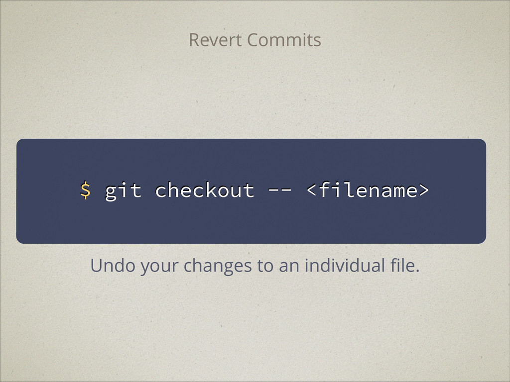$ git checkout -- <filename> Revert Commits Und...
