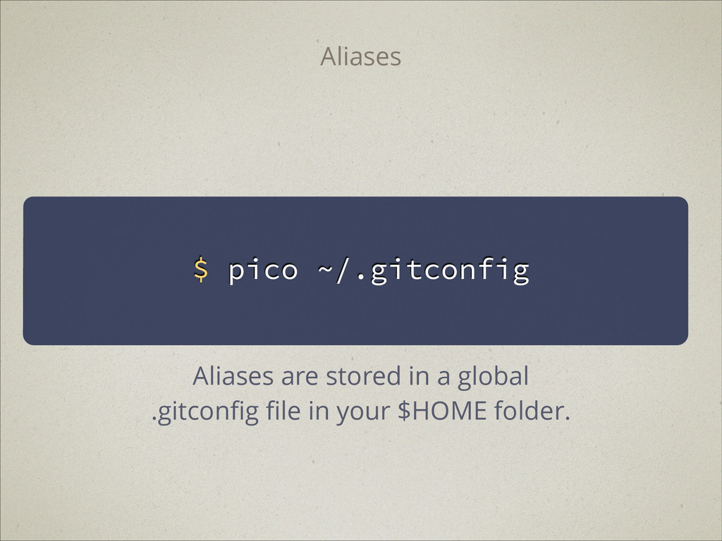 $ pico ~/.gitconfig Aliases Aliases are stored ...