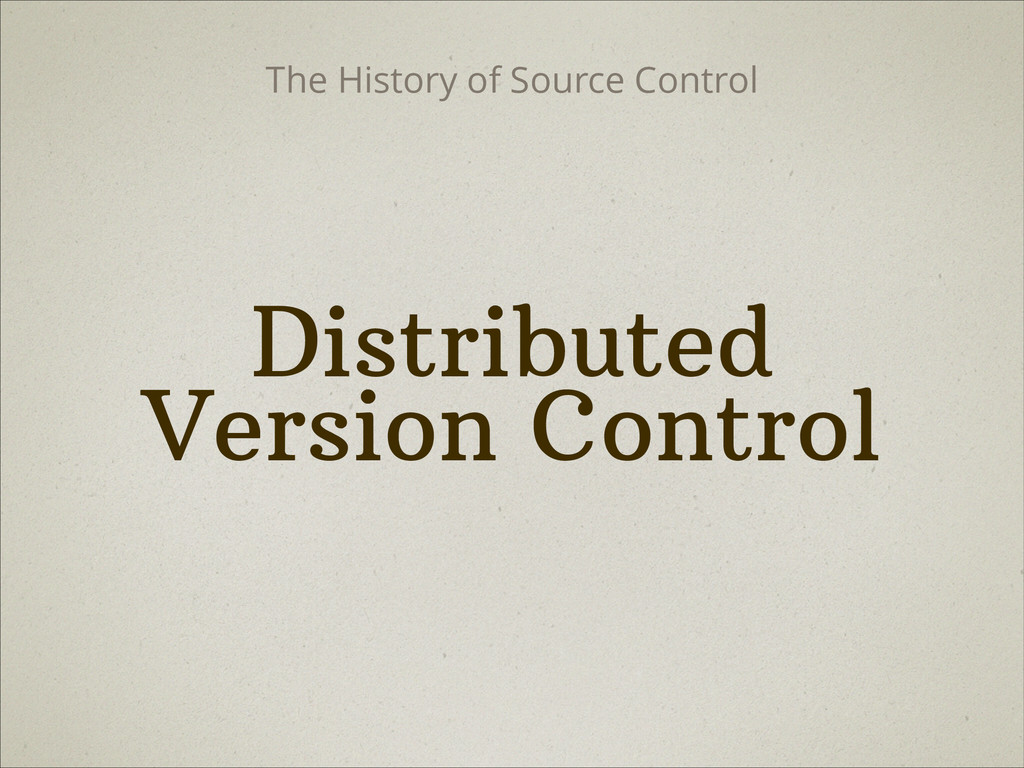 Distributed Version Control The History of Sou...