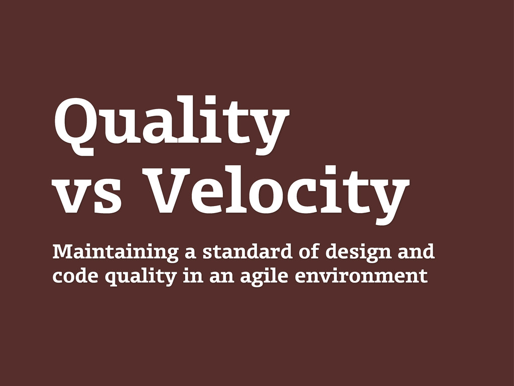 Quality vs Velocity Maintaining a standard of d...