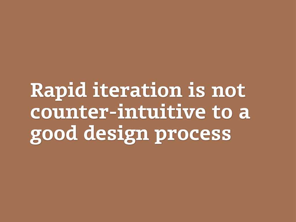 Rapid iteration is not counter-intuitive to a g...