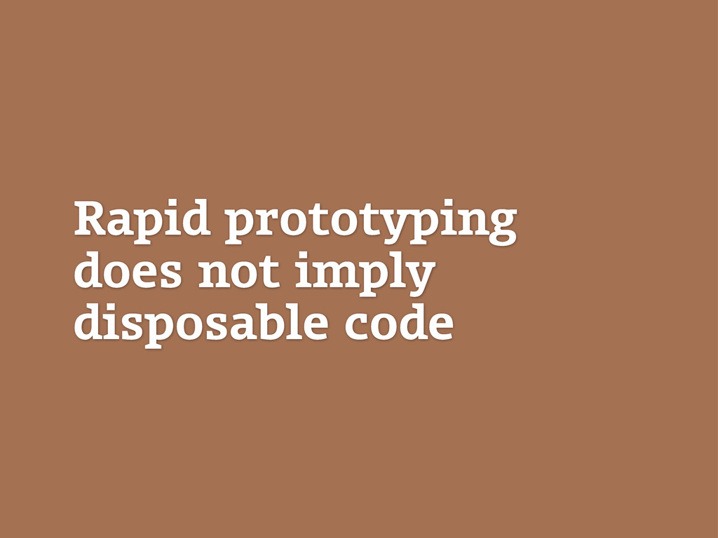 Rapid prototyping does not imply disposable code