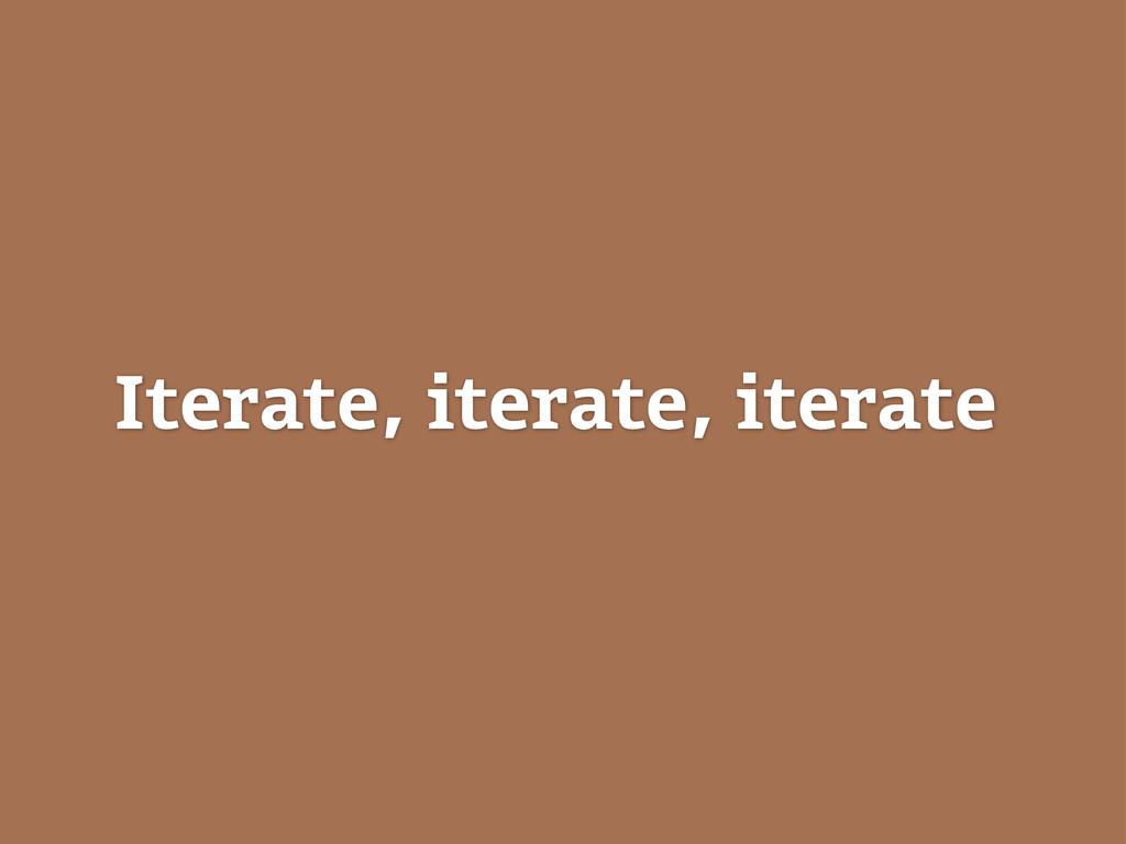 Iterate, iterate, iterate