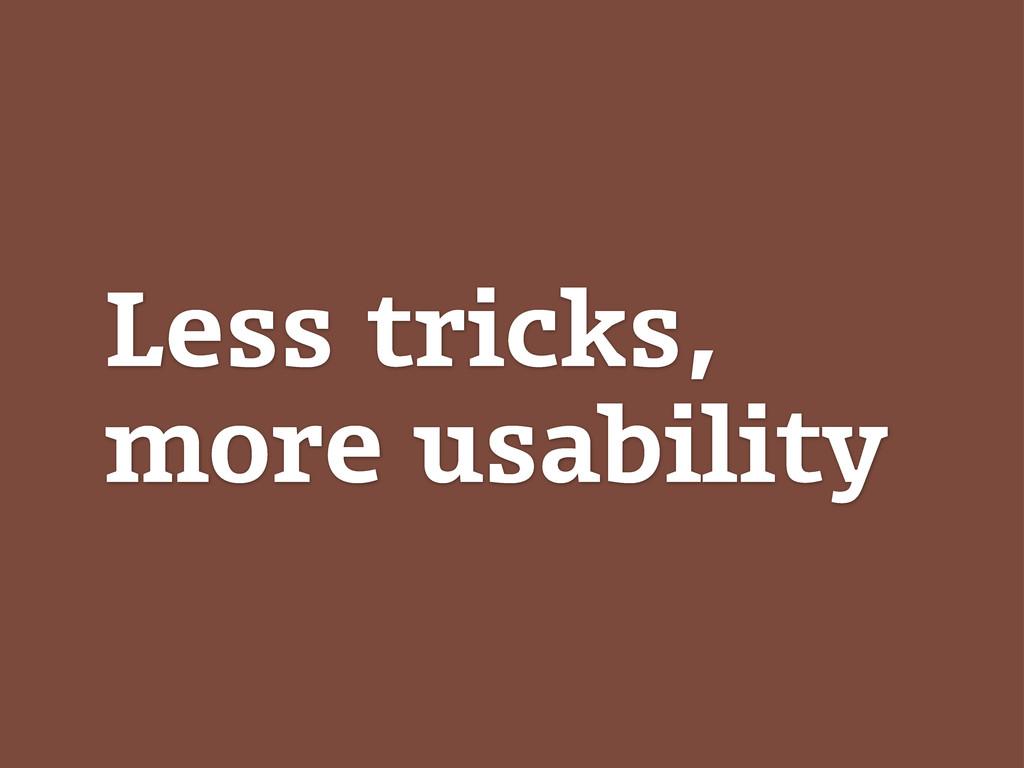 Less tricks, more usability