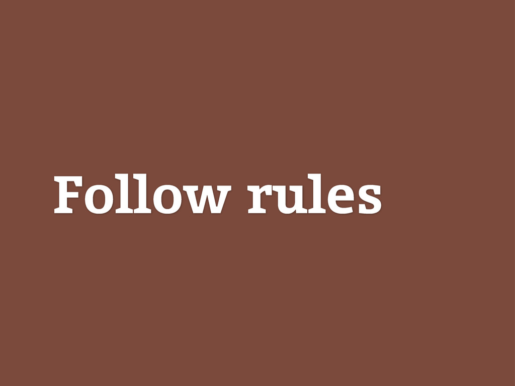 Follow rules