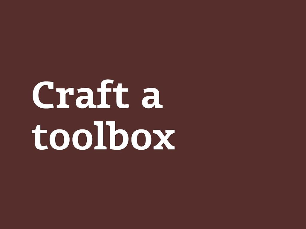 Craft a toolbox