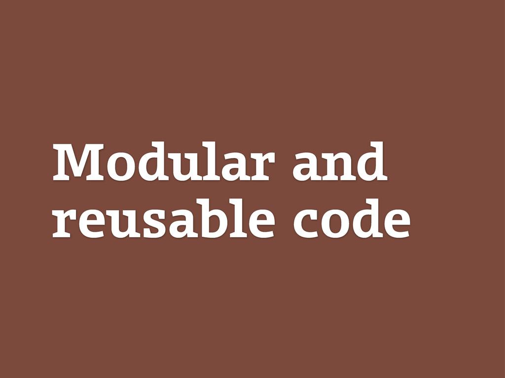 Modular and reusable code