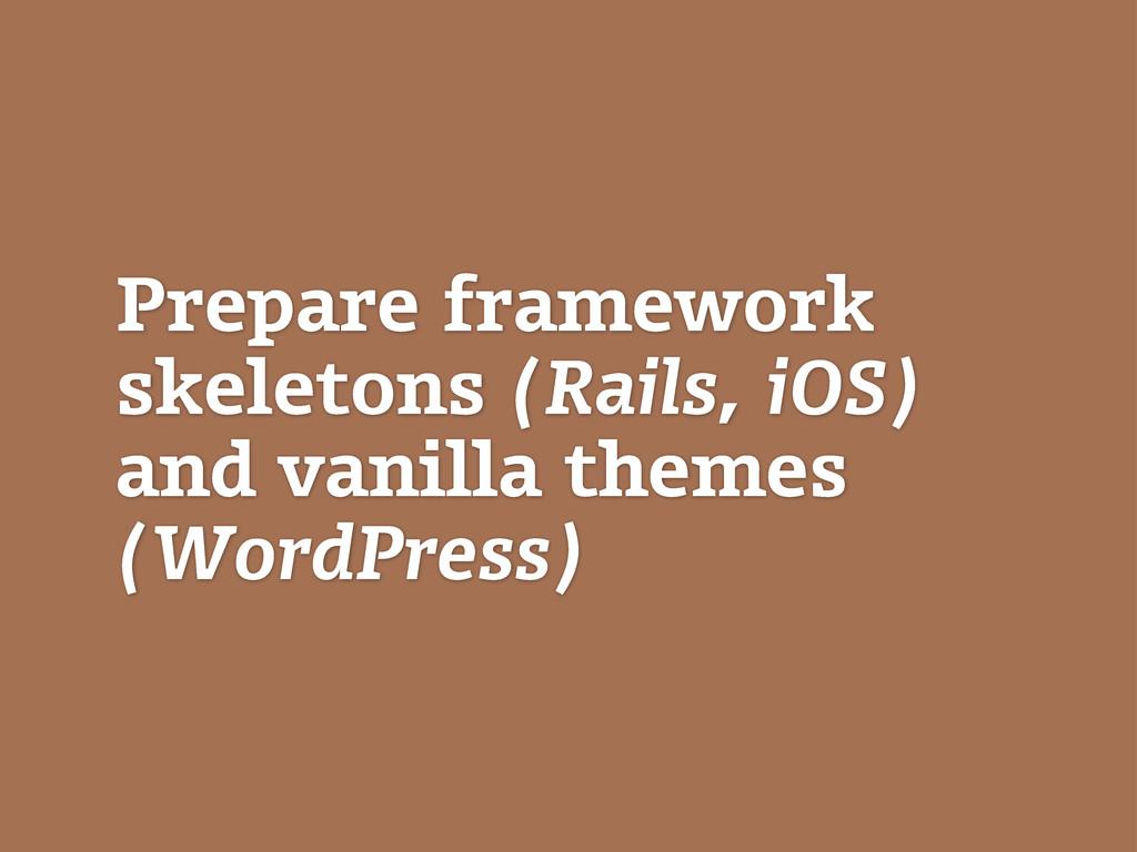 Prepare framework skeletons (Rails, iOS) and va...
