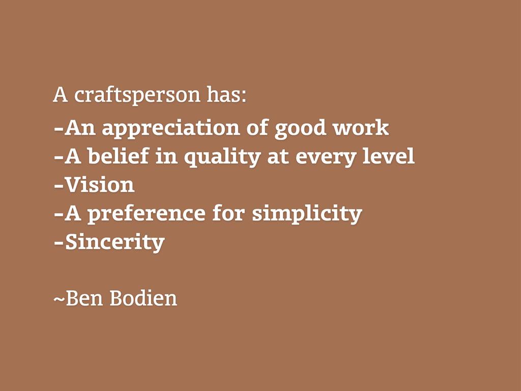 A craftsperson has: -An appreciation of good wo...