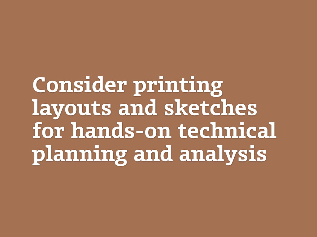 Consider printing layouts and sketches for hand...