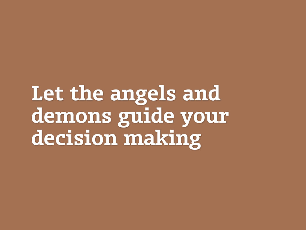 Let the angels and demons guide your decision m...
