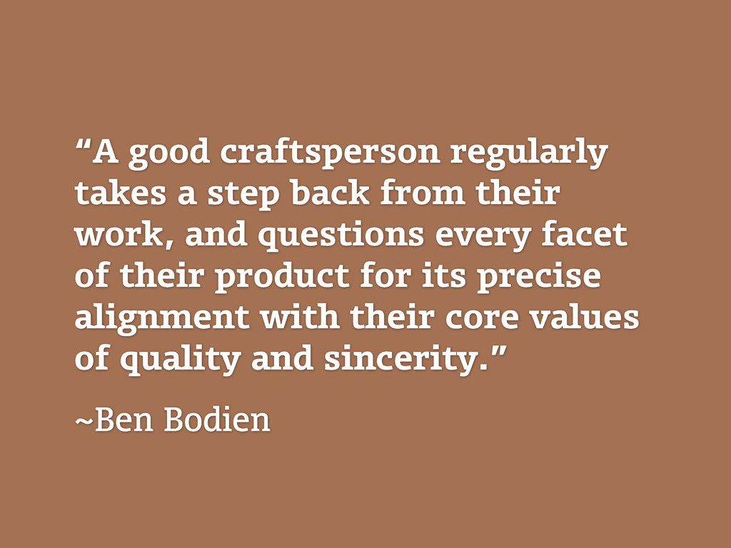 """""""A good craftsperson regularly takes a step bac..."""
