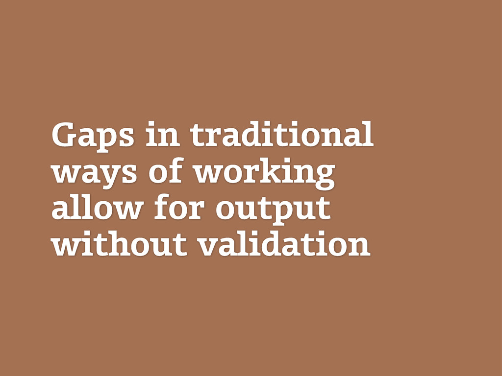 Gaps in traditional ways of working allow for o...