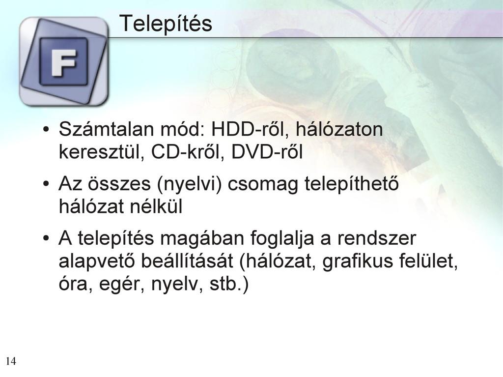 14 Telepítés ● Számtalan mód: HDD-ről, hálózato...