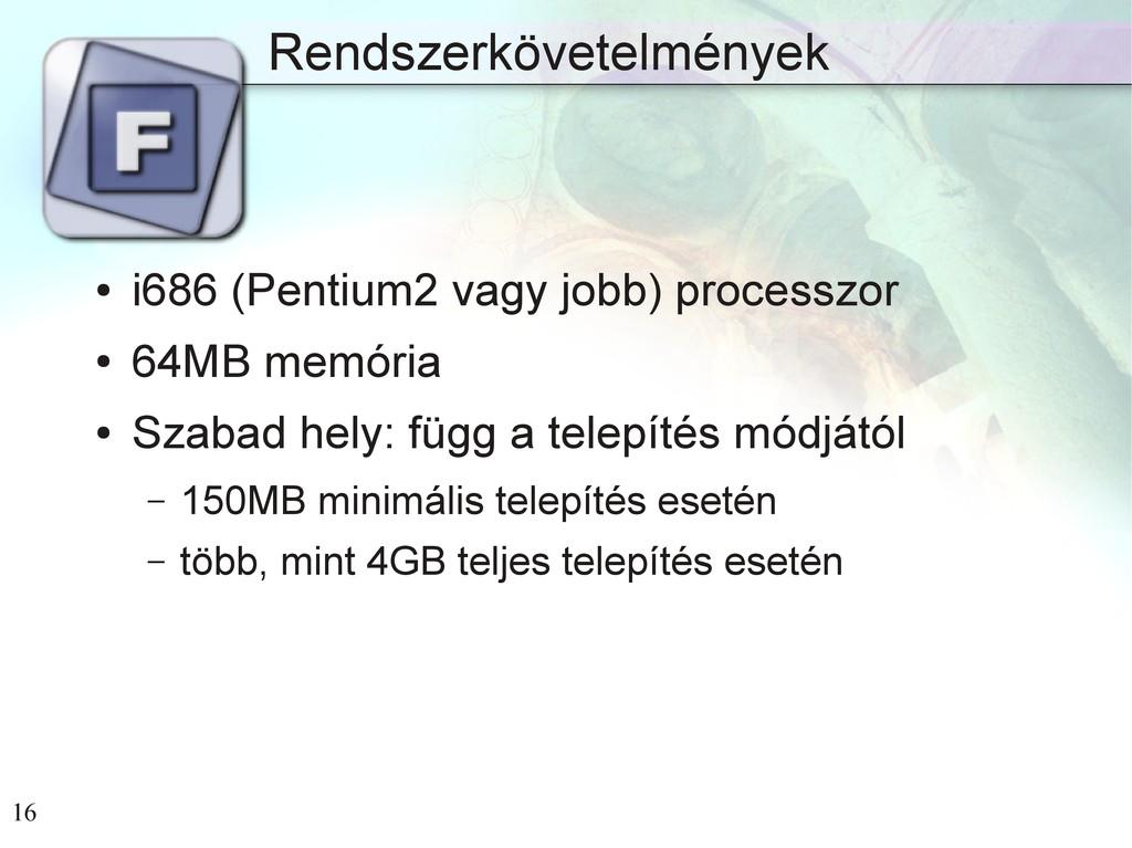 16 Rendszerkövetelmények ● i686 (Pentium2 vagy ...