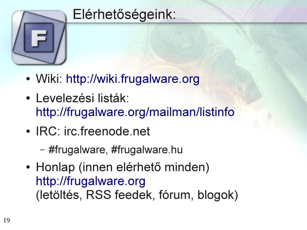 19 Elérhetőségeink: ● Wiki: http://wiki.frugalw...