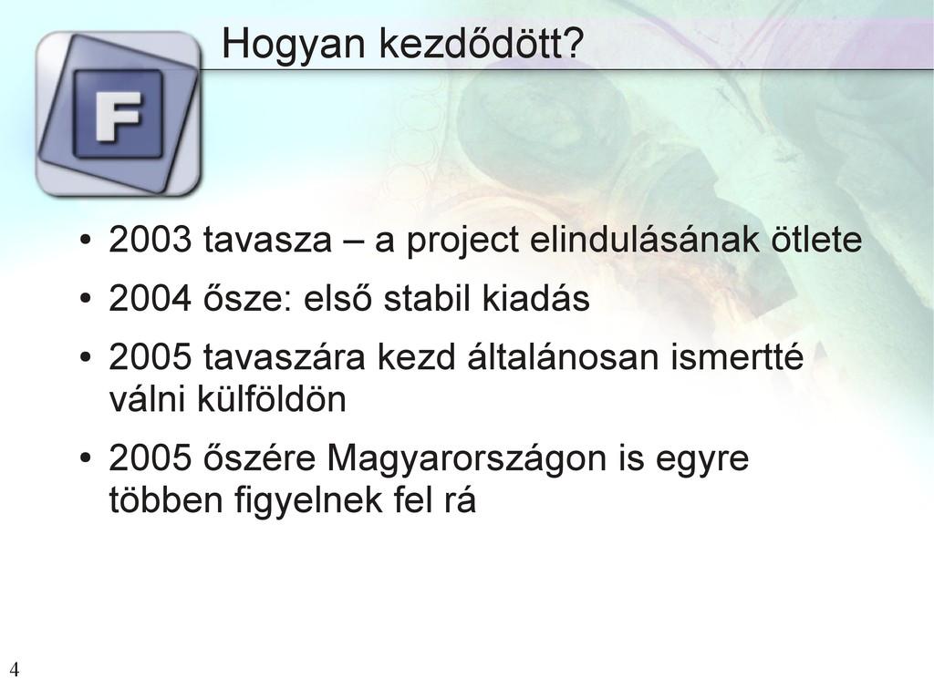 4 Hogyan kezdődött? ● 2003 tavasza – a project ...