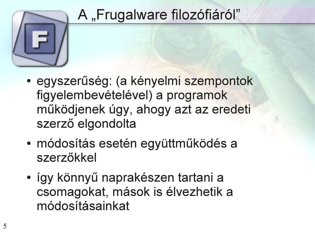 """5 A """"Frugalware filozófiáról"""" ● egyszerűség: (a..."""