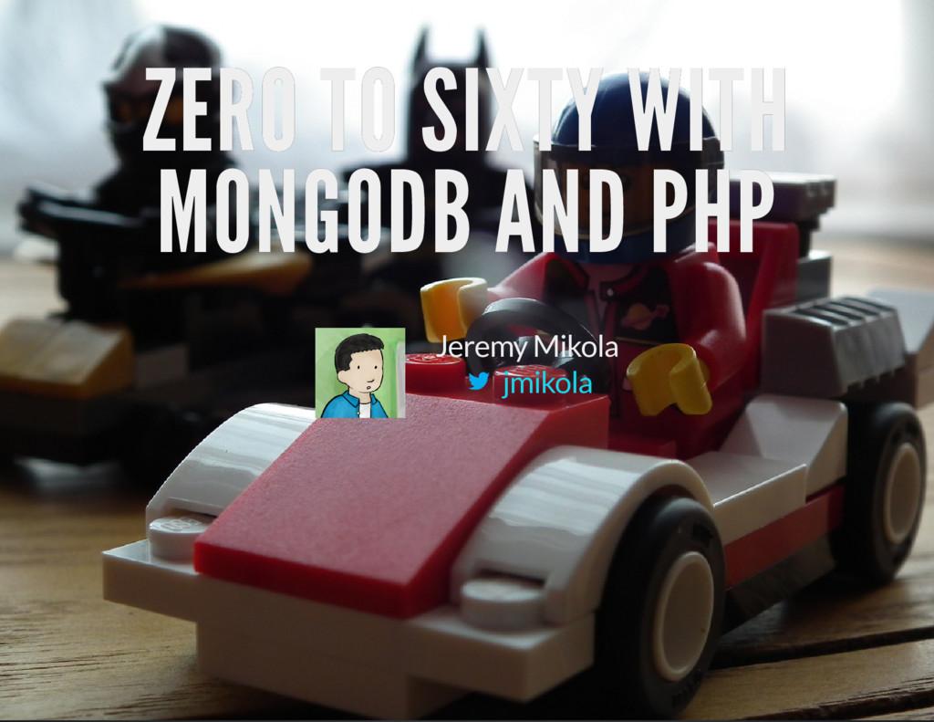 ZERO TO SIXTY WITH ZERO TO SIXTY WITH MONGODB A...