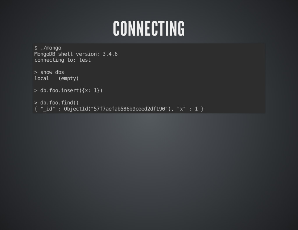 CONNECTING CONNECTING $ ./mongo MongoDB shell v...