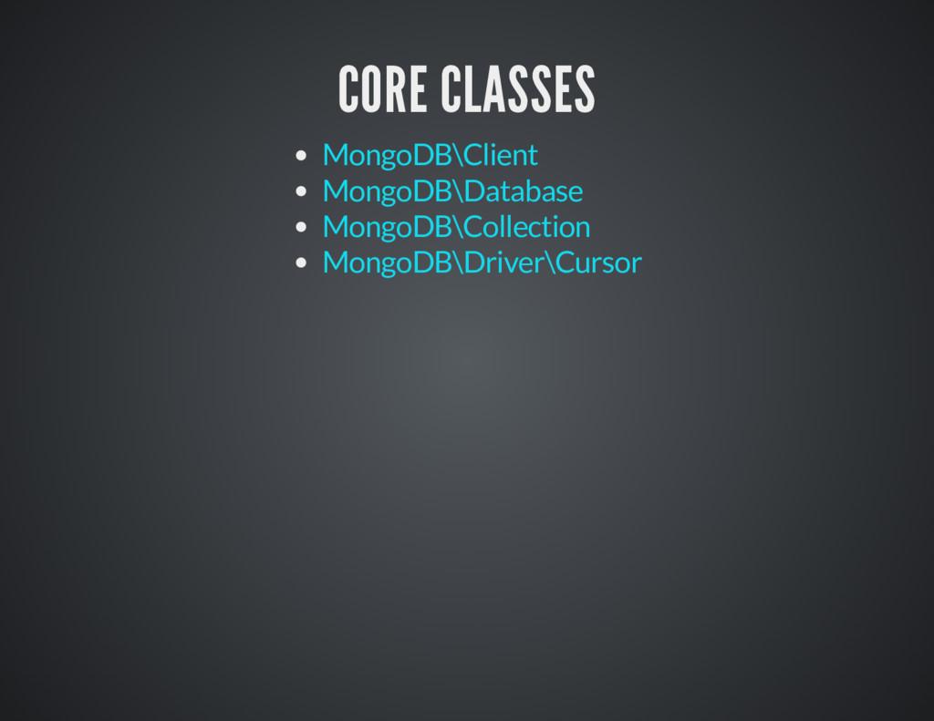 CORE CLASSES CORE CLASSES MongoDB\Client MongoD...