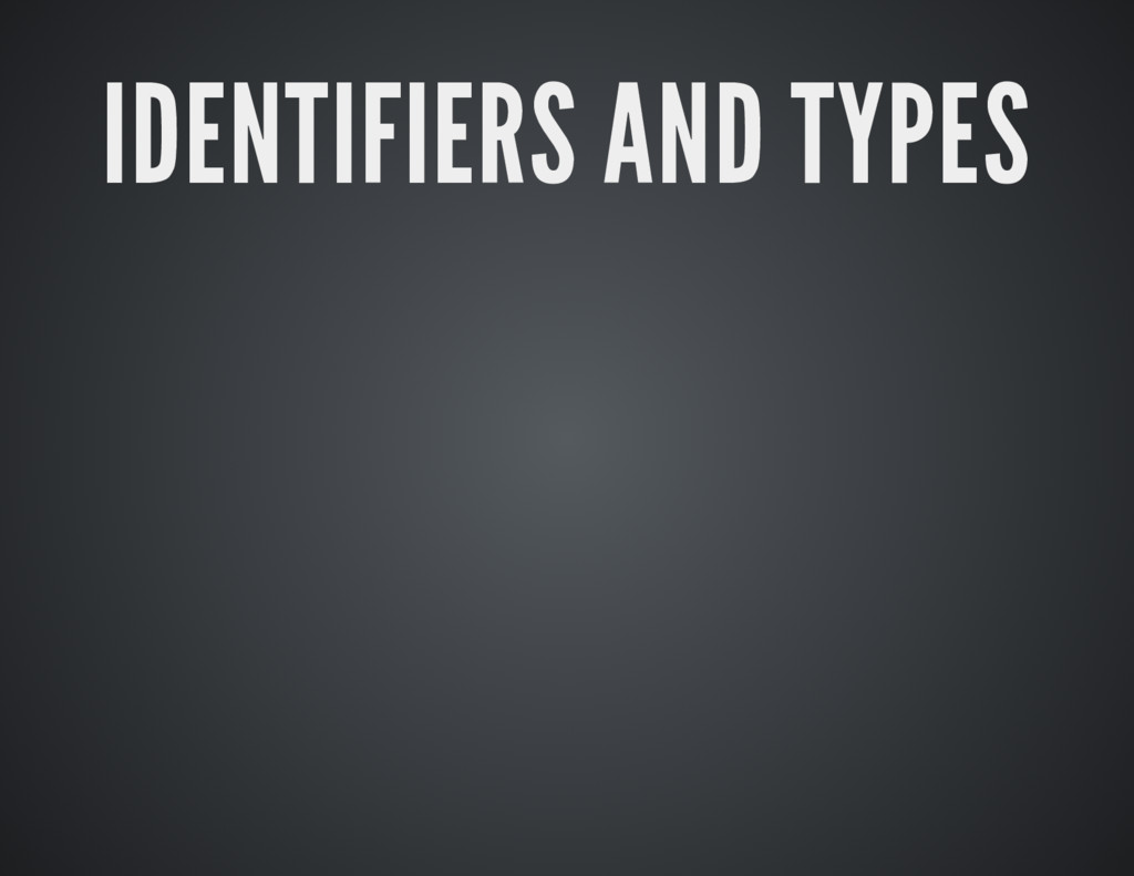 IDENTIFIERS AND TYPES IDENTIFIERS AND TYPES