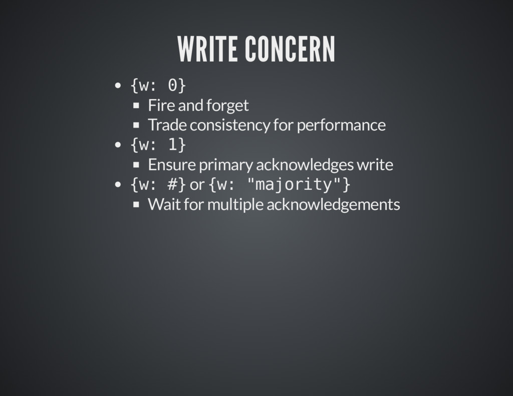 WRITE CONCERN WRITE CONCERN {w: 0} Fire and for...