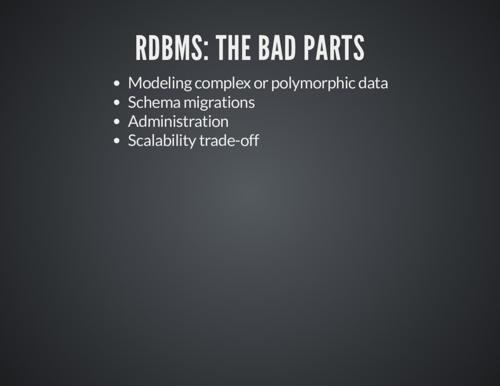 RDBMS: THE BAD PARTS RDBMS: THE BAD PARTS Model...