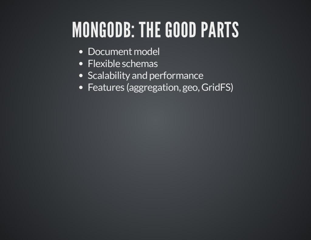 MONGODB: THE GOOD PARTS MONGODB: THE GOOD PARTS...