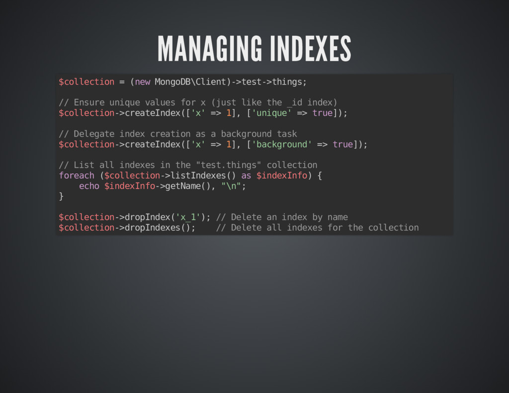MANAGING INDEXES MANAGING INDEXES $collection =...