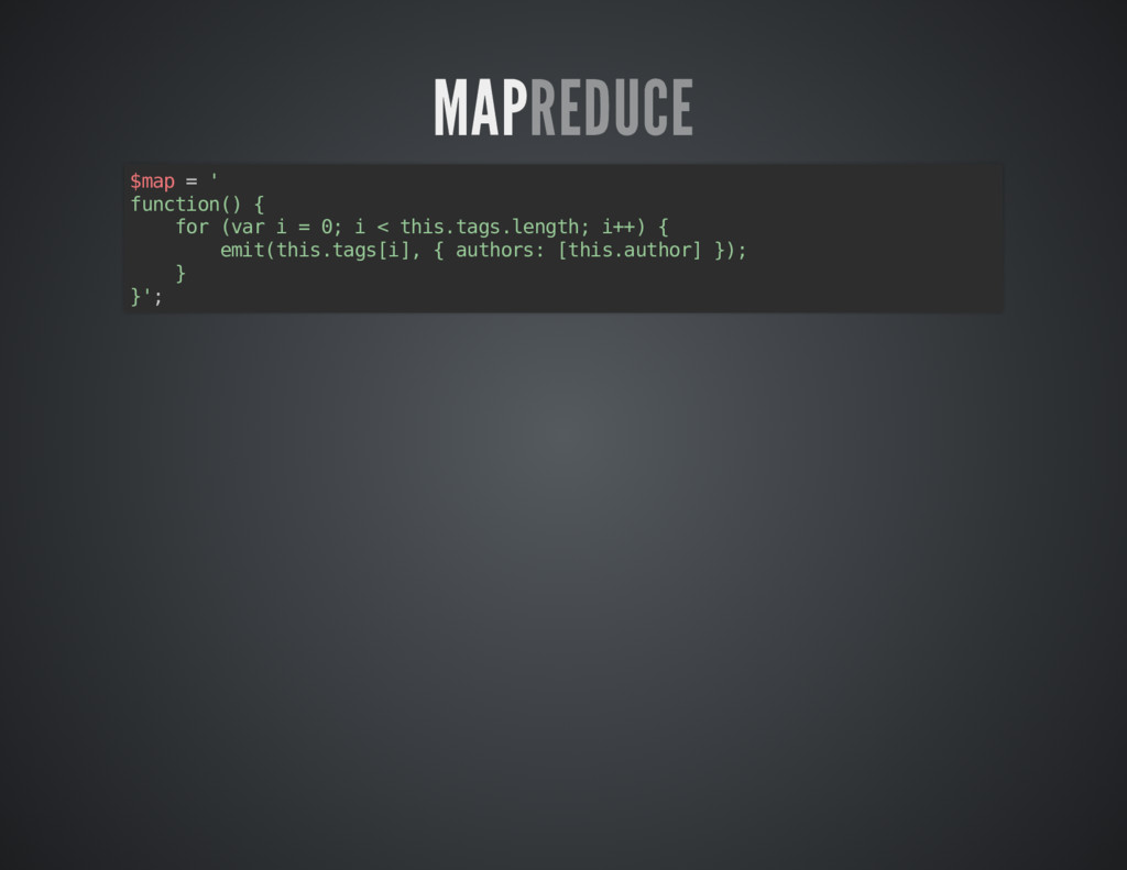 MAP MAPREDUCE REDUCE $map = ' function() { for ...