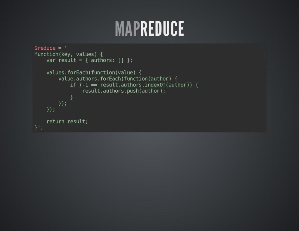 REDUCE REDUCE MAP MAP $reduce = ' function(key,...