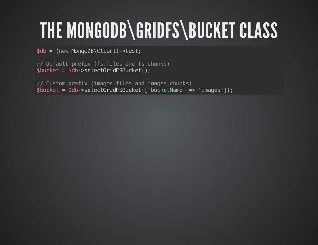 THE MONGODB\GRIDFS\BUCKET CLASS THE MONGODB\GRI...