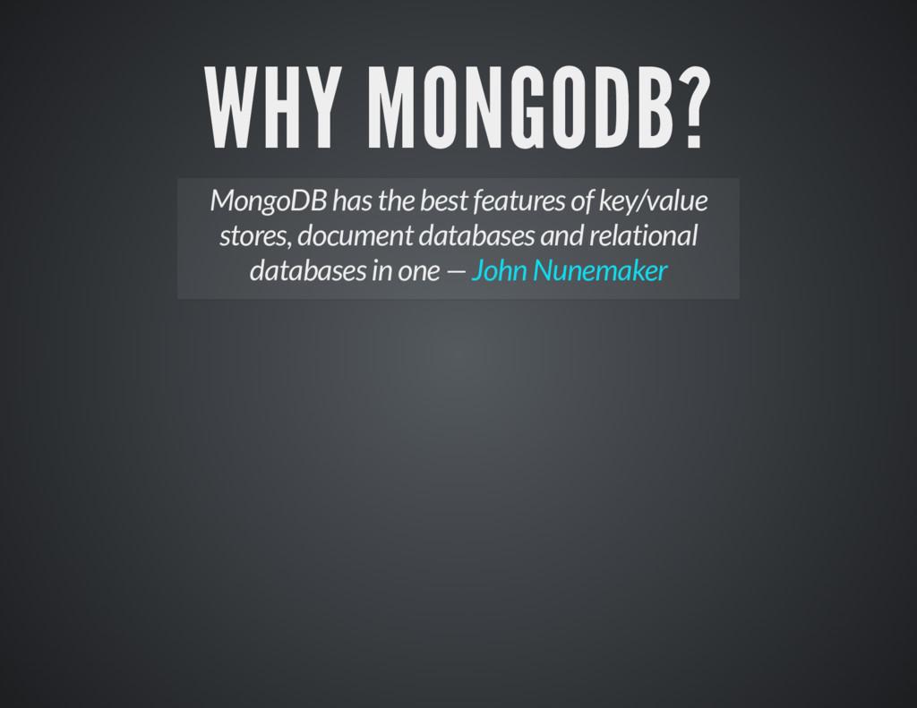 WHY MONGODB? WHY MONGODB? MongoDB has the best ...