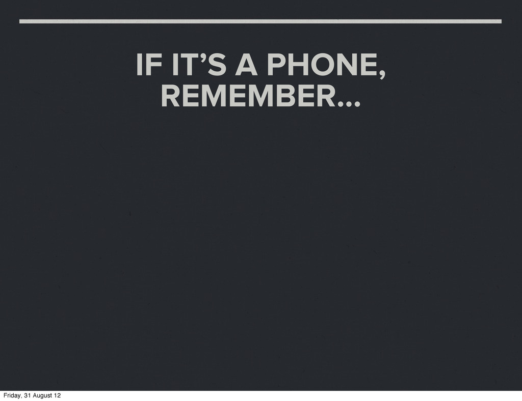 IF IT'S A PHONE, REMEMBER... Friday, 31 August ...