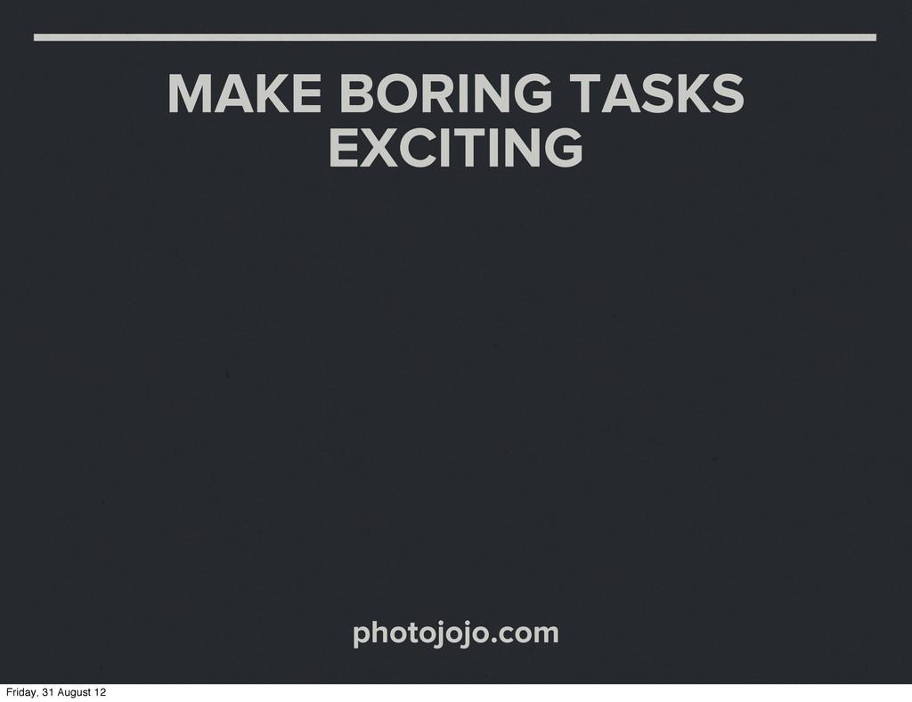 MAKE BORING TASKS EXCITING photojojo.com Friday...