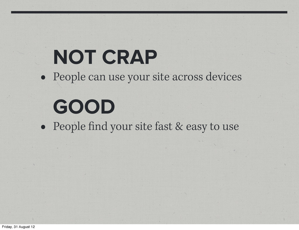 NOT CRAP • People can use your site across devi...