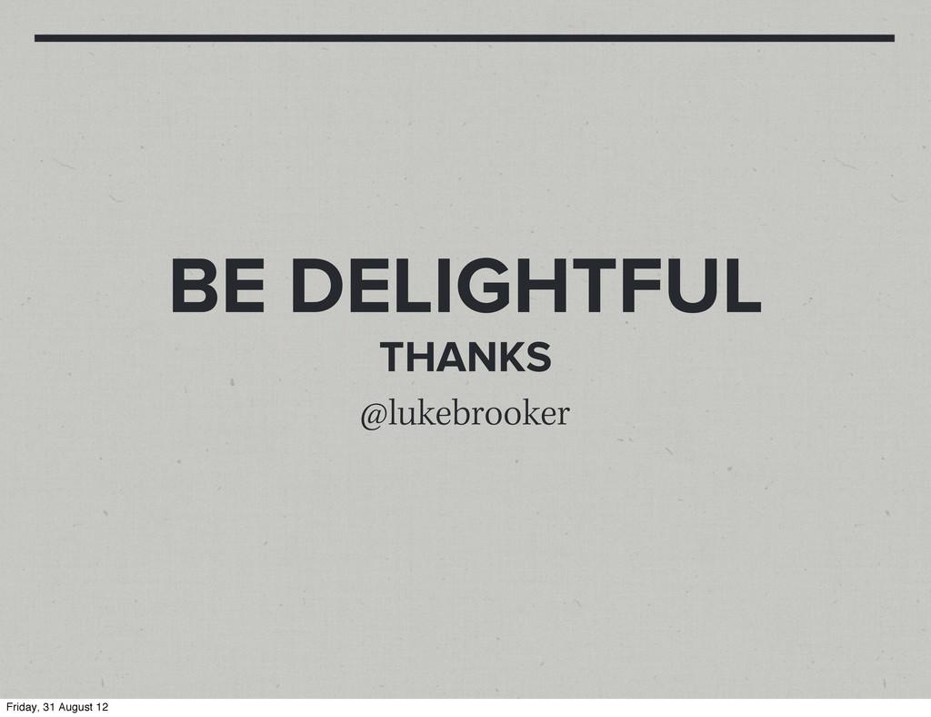 BE DELIGHTFUL THANKS @lukebrooker Friday, 31 Au...
