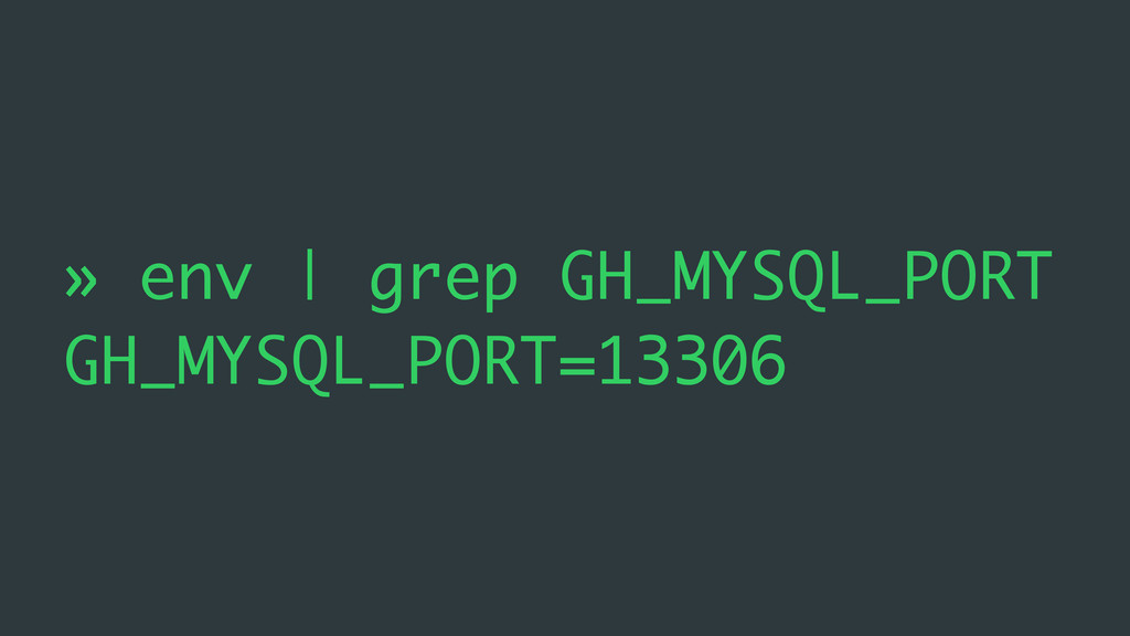 » env | grep GH_MYSQL_PORT GH_MYSQL_PORT=13306