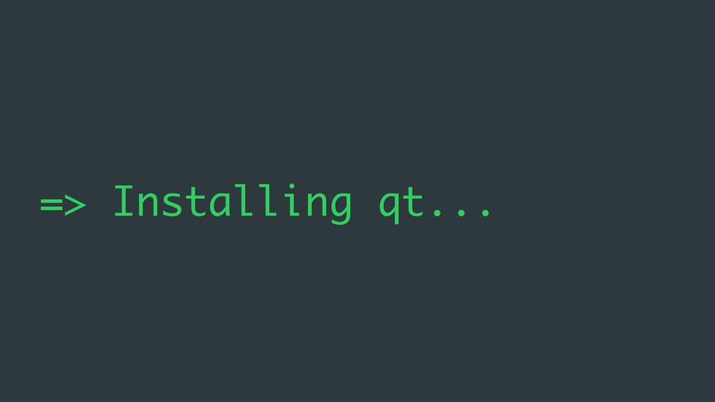=> Installing qt...
