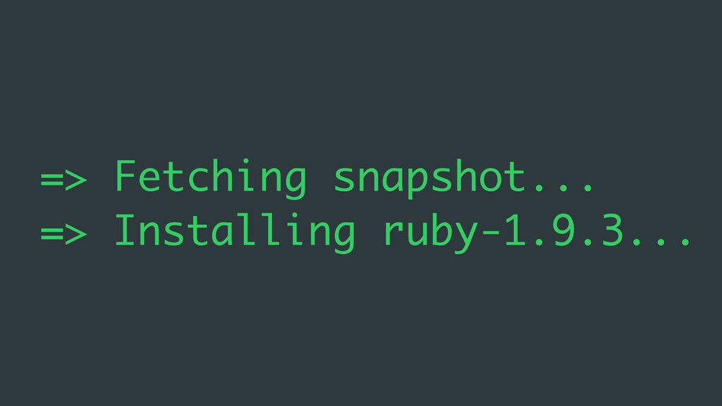 => Fetching snapshot... => Installing ruby-1.9....