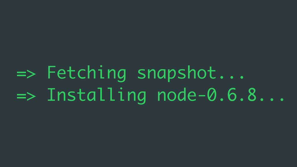 => Fetching snapshot... => Installing node-0.6....