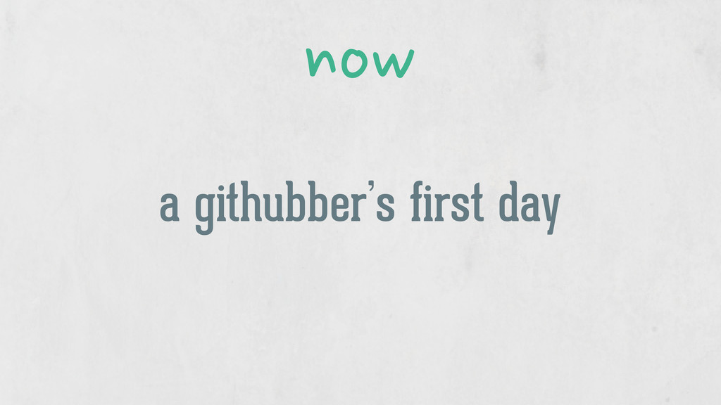 a githubber's first day now