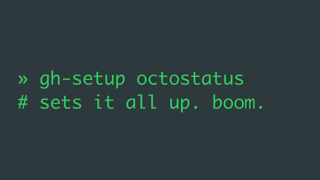 » gh-setup octostatus # sets it all up. boom.