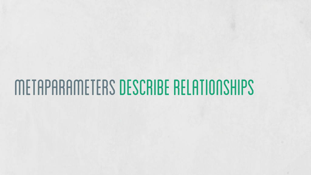 metaparameters describe relationships