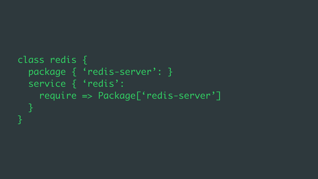 class redis { package { 'redis-server': } servi...