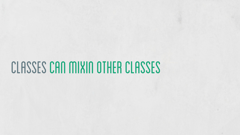 classes can mixin other classes