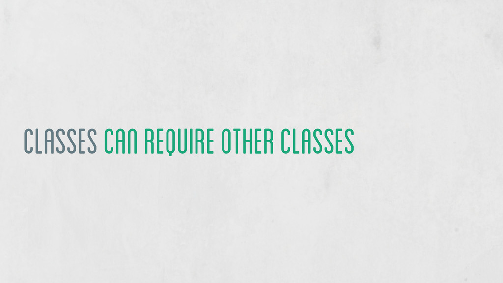 classes can require other classes