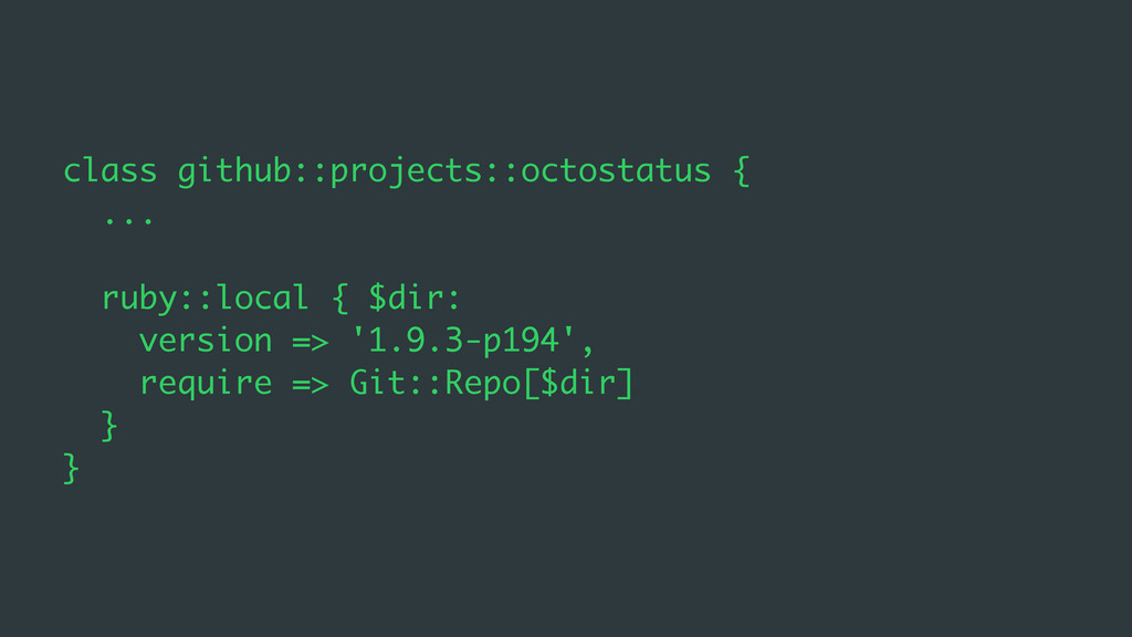 class github::projects::octostatus { ... ruby::...