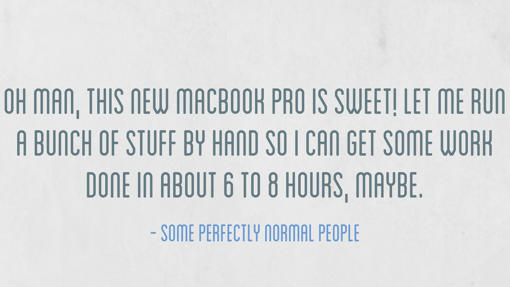 oh man, this new macbook pro is sweet! let me r...